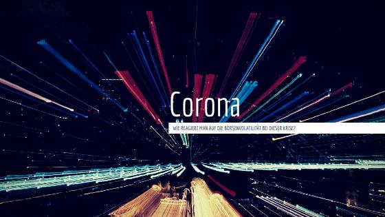 Wie reagiert man am besten auf die Marktvolatilität durch die Coronakrise