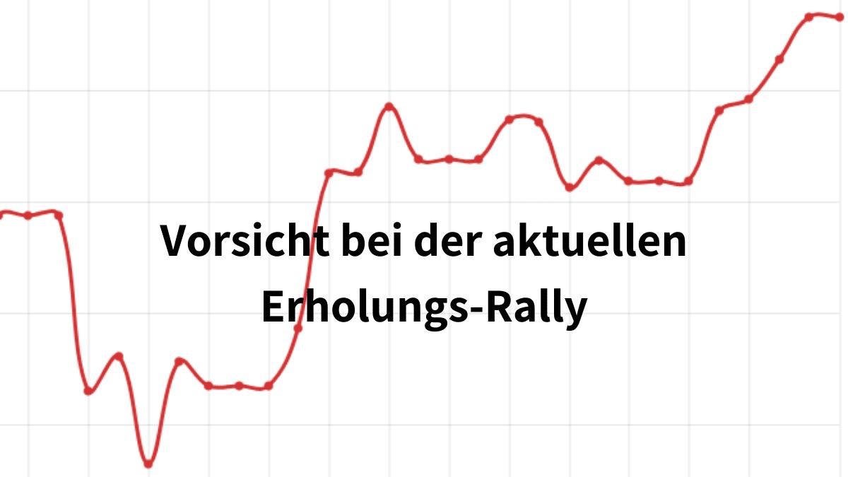 Vorsicht bei der aktuellen Erholungs-Rally
