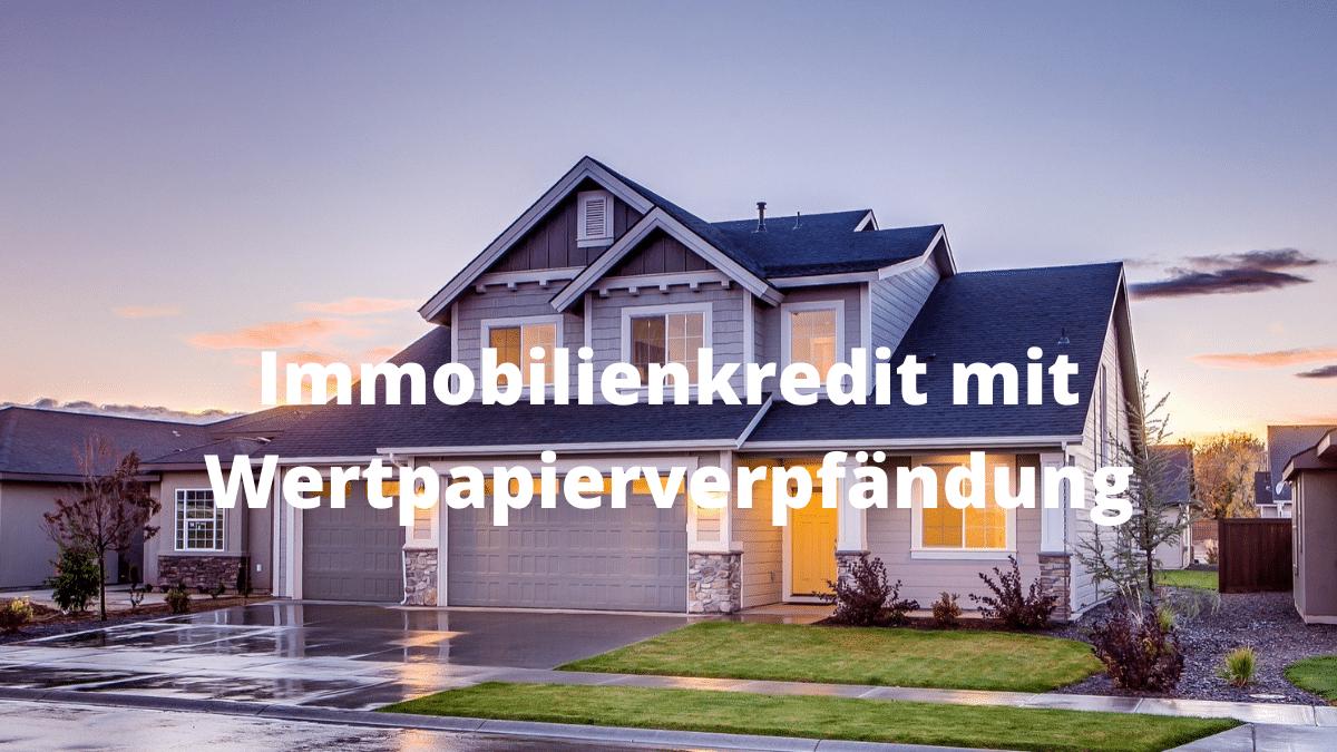 Immobilienkredit mit Wertpapierverpfändung