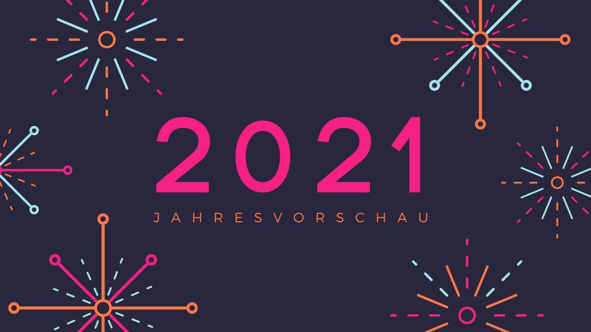 Jahresvorschau 2021