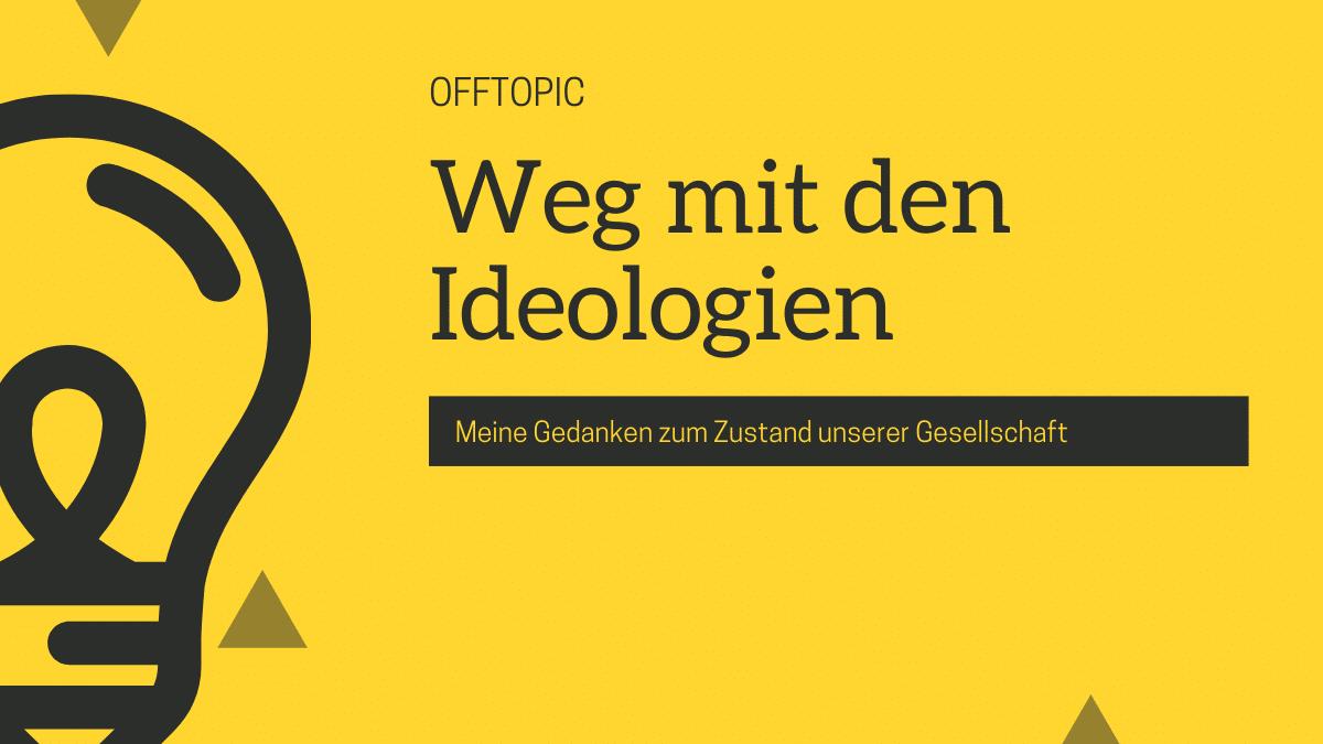 Weg mit den Ideologien